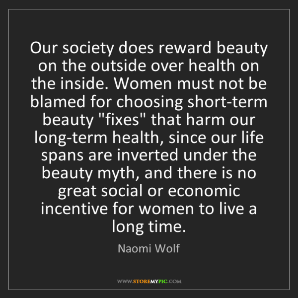 Naomi Wolf: Our society does reward beauty on the outside over health...