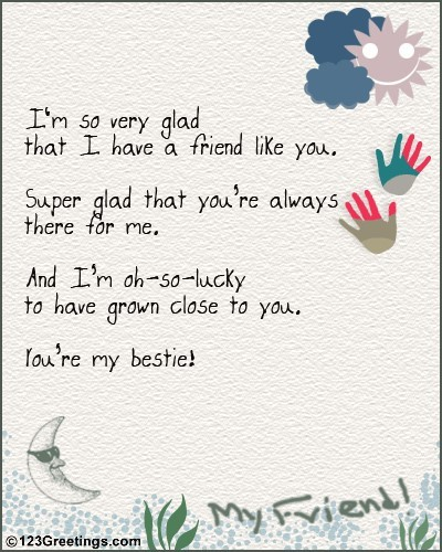 Im So Very Glad That I Have A Friend Like You Super Glad That Youre