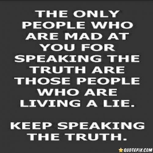 Quotes About People Who Lie: The Only People Who Are Mad At You For Speaking The Truth