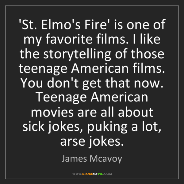 James Mcavoy: 'St. Elmo's Fire' is one of my favorite films. I like...