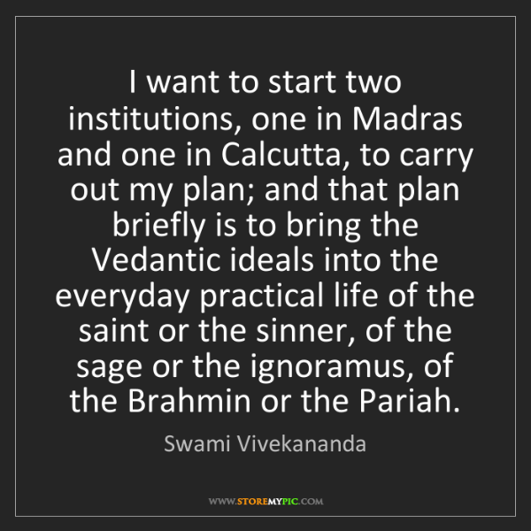 Swami Vivekananda: I want to start two institutions, one in Madras and one...