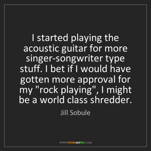 Jill Sobule: I started playing the acoustic guitar for more singer-songwriter...