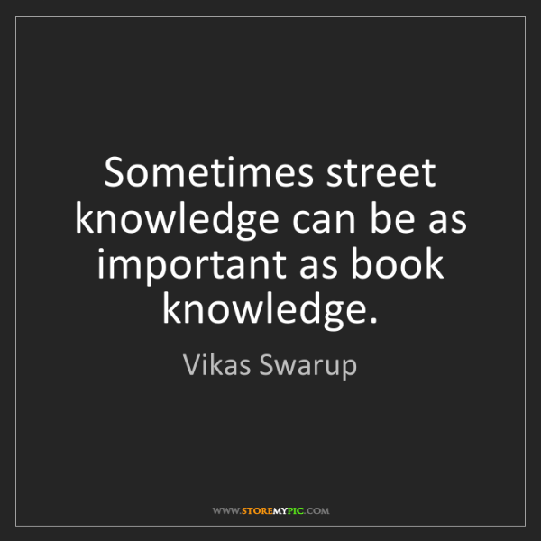 Vikas Swarup: Sometimes street knowledge can be as important as book...