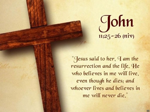 Jesus said to her i am the life he who believe in me will live even though he dies