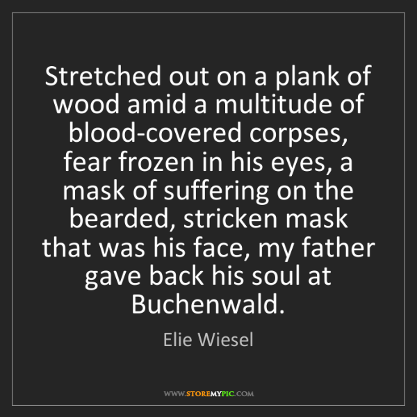 Elie Wiesel: Stretched out on a plank of wood amid a multitude of...