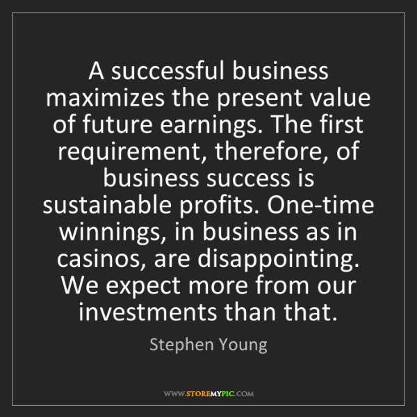 Stephen Young: A successful business maximizes the present value of...