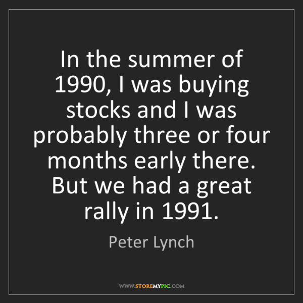Peter Lynch: In the summer of 1990, I was buying stocks and I was...