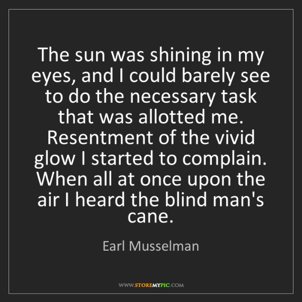 Earl Musselman: The sun was shining in my eyes, and I could barely see...