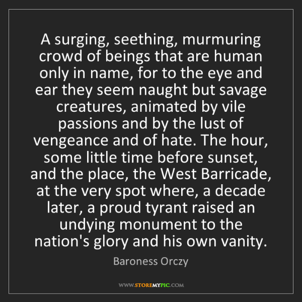 Baroness Orczy: A surging, seething, murmuring crowd of beings that are...