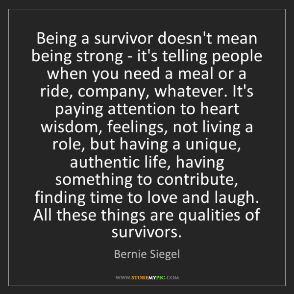Bernie Siegel: Being a survivor doesn't mean being strong - it's telling...