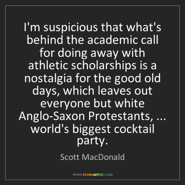 Scott MacDonald: I'm suspicious that what's behind the academic call for...