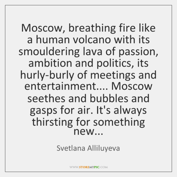 Moscow, breathing fire like a human volcano with its smouldering lava of ...