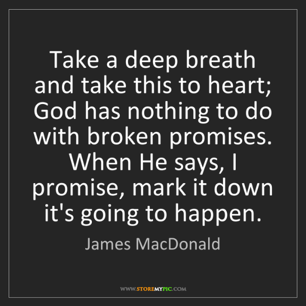 James MacDonald: Take a deep breath and take this to heart; God has nothing...