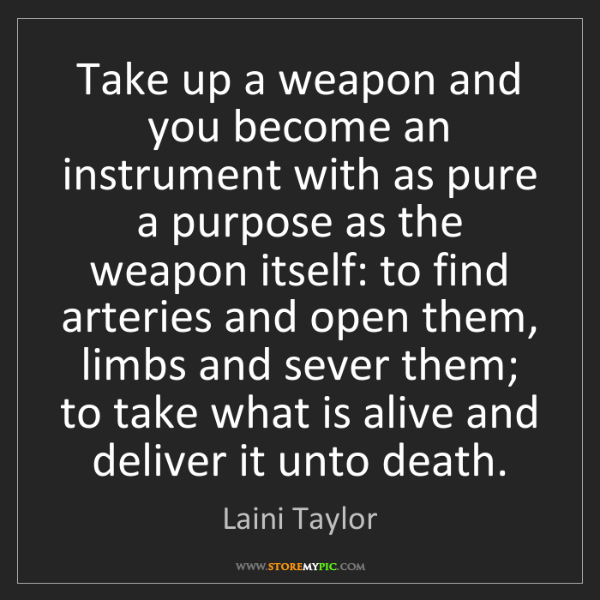 Laini Taylor: Take up a weapon and you become an instrument with as...