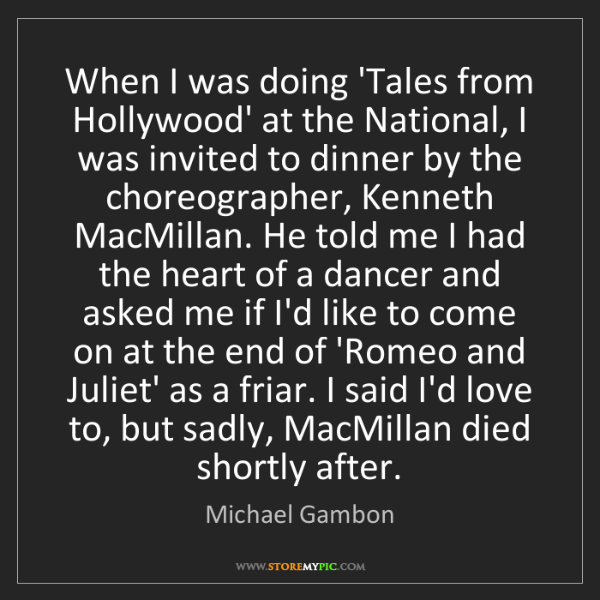 Michael Gambon: When I was doing 'Tales from Hollywood' at the National,...