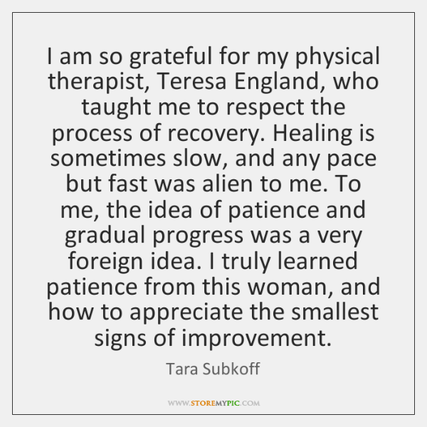 I am so grateful for my physical therapist, Teresa England, who taught ...