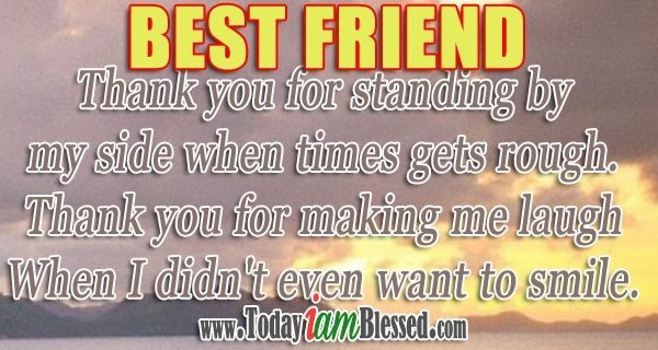 Best friend thank you for standing by my side when times gets rough thank you for ma