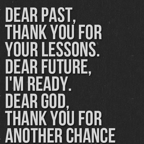 Dear past thank you for your lessons dear future im ready dear god thank you for ano