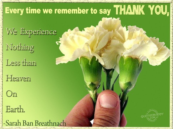 Every time we remember to say thank you we experience nothing less than heaven on ea