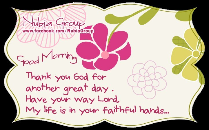 Good Morning Thank You God For Another Great Day Have Your Way Lord