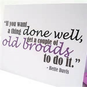If you want a thing done well get a couple of old broads to do it bette davis