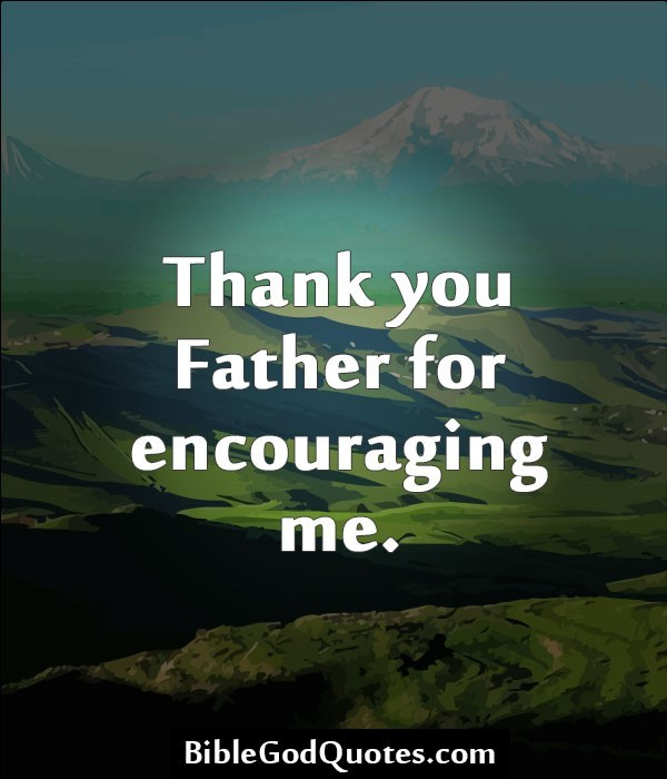 Thank you father for encouraging me