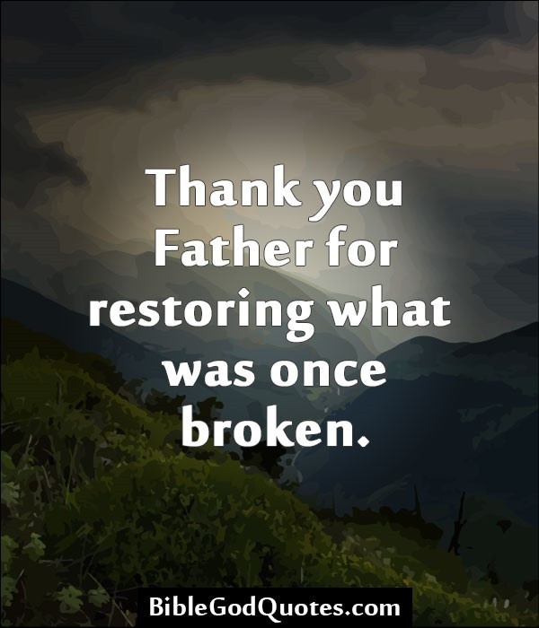 Thank you father for restoring what was once broken