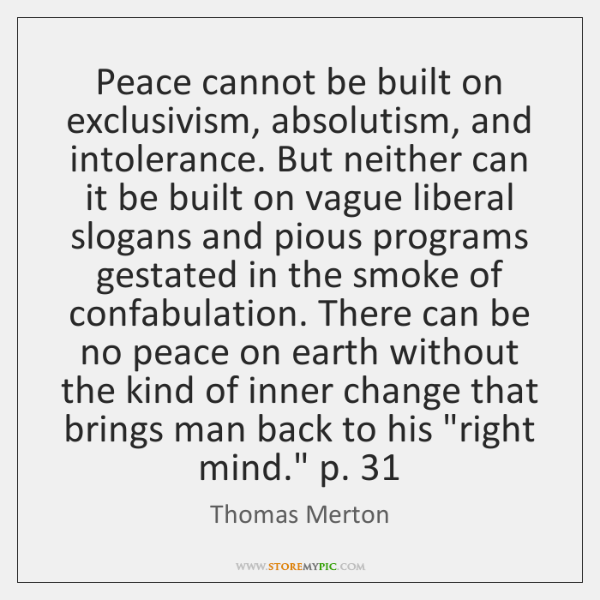 Peace cannot be built on exclusivism, absolutism, and intolerance. But neither can ...