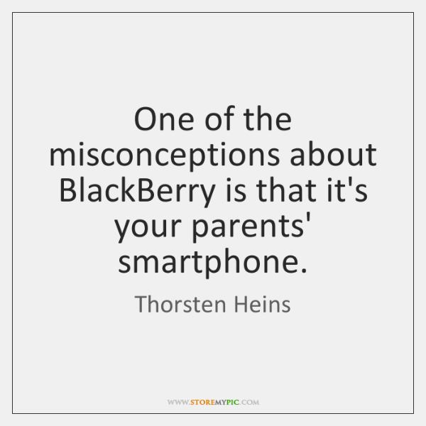 One of the misconceptions about BlackBerry is that it's your parents' smartphone.