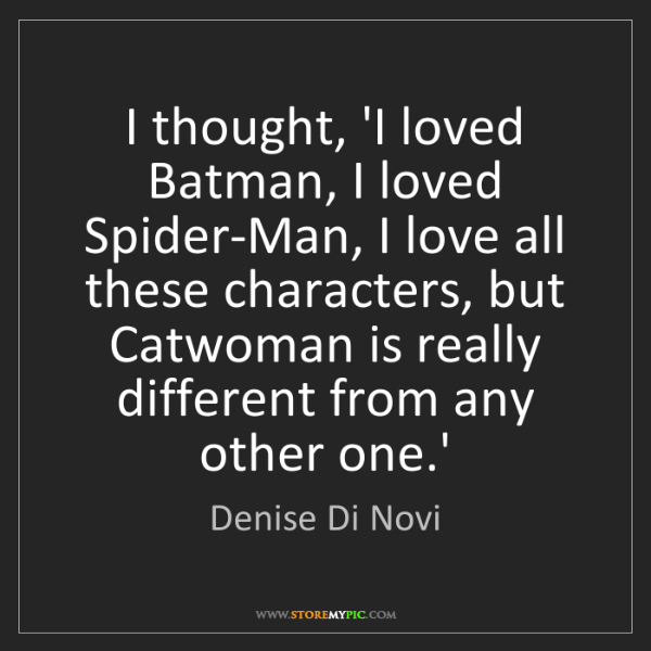 Denise Di Novi: I thought, 'I loved Batman, I loved Spider-Man, I love...
