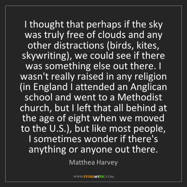 Matthea Harvey: I thought that perhaps if the sky was truly free of clouds...