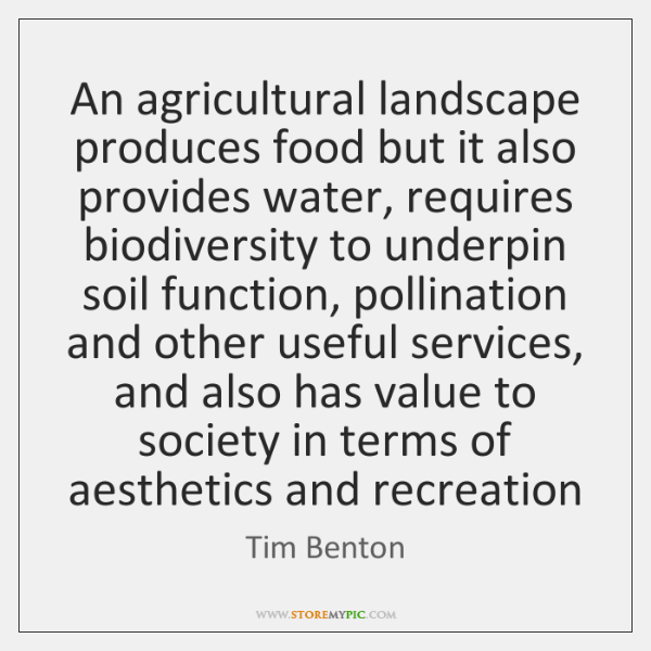 An agricultural landscape produces food but it also provides water, requires biodiversity ...