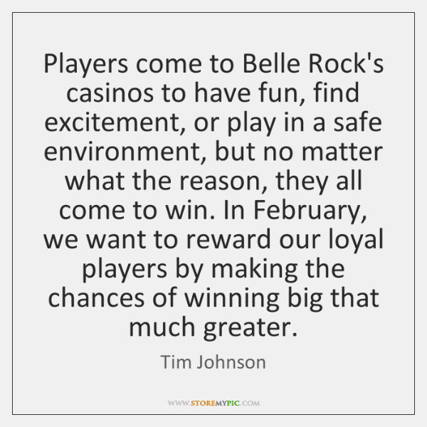 Players come to Belle Rock's casinos to have fun, find excitement, or ...