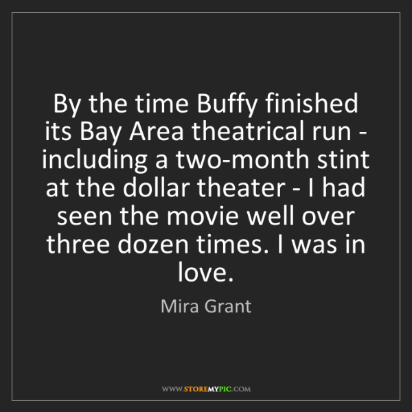 Mira Grant: By the time Buffy finished its Bay Area theatrical run...