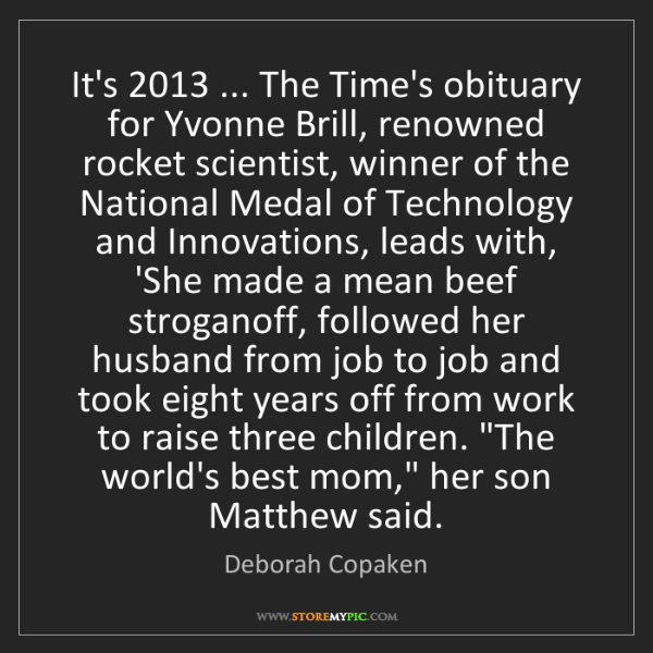 Deborah Copaken: It's 2013 ... The Time's obituary for Yvonne Brill, renowned...