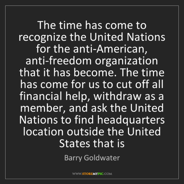 Barry Goldwater: The time has come to recognize the United Nations for...