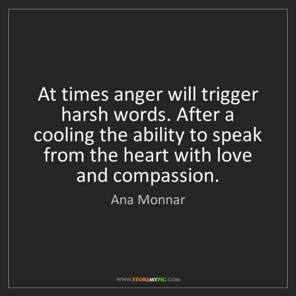 Ana Monnar: At times anger will trigger harsh words. After a cooling...