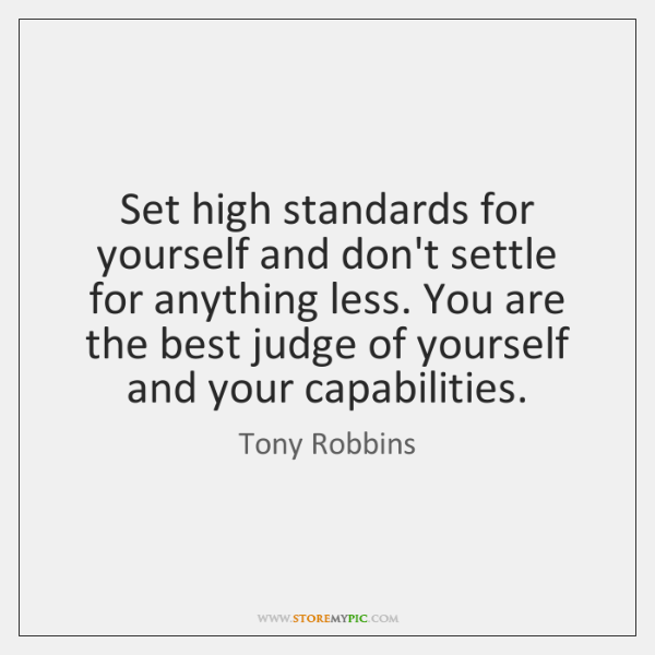 Set High Standards For Yourself And Dont Settle For Anything Less