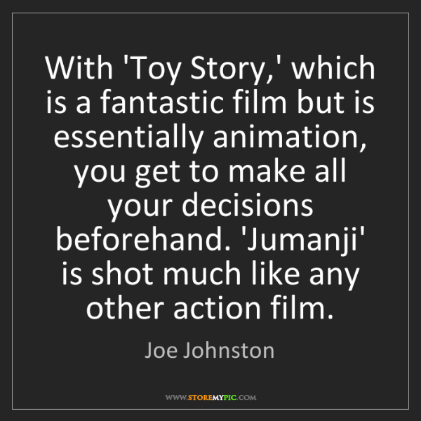 Joe Johnston: With 'Toy Story,' which is a fantastic film but is essentially...
