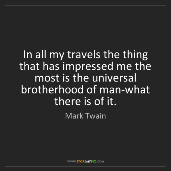 Mark Twain: In all my travels the thing that has impressed me the...