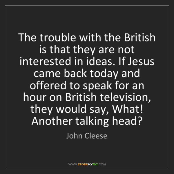 John Cleese: The trouble with the British is that they are not interested...