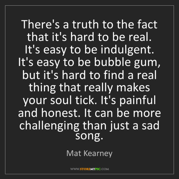 Mat Kearney: There's a truth to the fact that it's hard to be real....