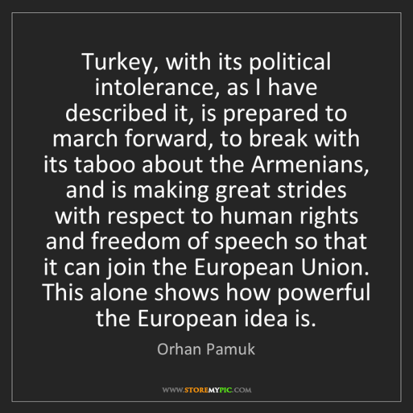 Orhan Pamuk: Turkey, with its political intolerance, as I have described...
