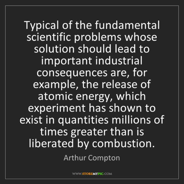 Arthur Compton: Typical of the fundamental scientific problems whose...