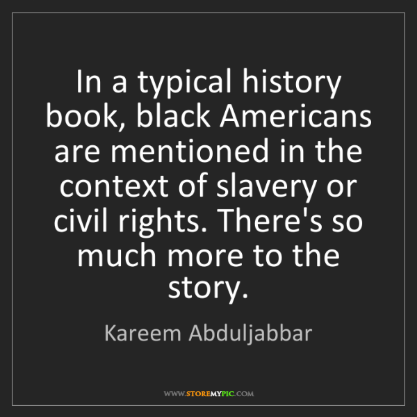 Kareem Abduljabbar: In a typical history book, black Americans are mentioned...