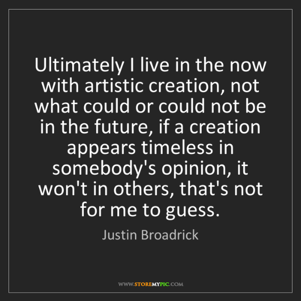 Justin Broadrick: Ultimately I live in the now with artistic creation,...