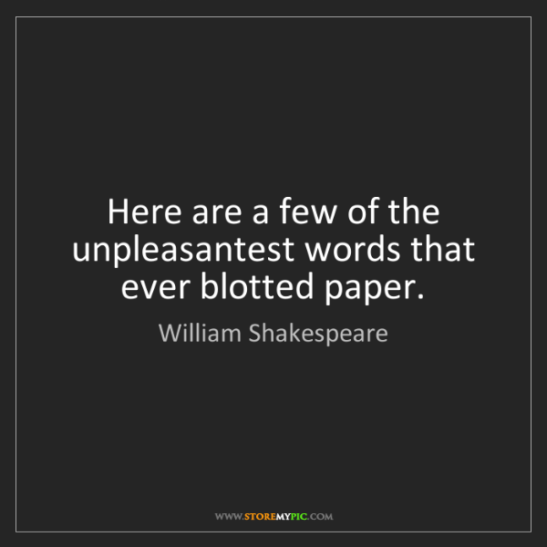 William Shakespeare: Here are a few of the unpleasantest words that ever blotted...