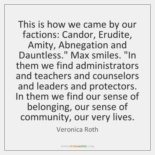 This is how we came by our factions: Candor, Erudite, Amity, Abnegation ...
