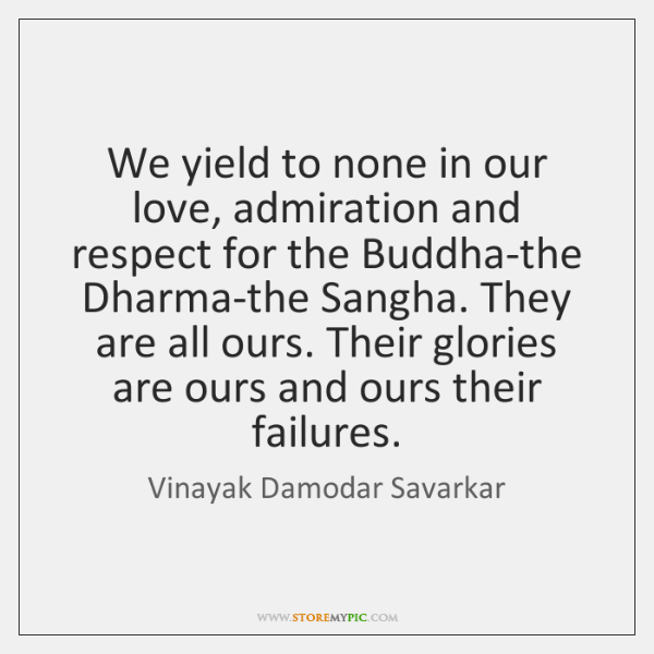 We yield to none in our love, admiration and respect for the ...