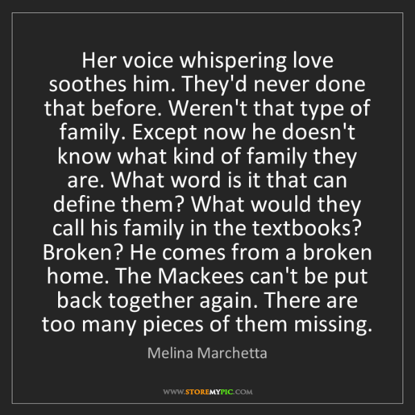 Melina Marchetta: Her voice whispering love soothes him. They'd never done...